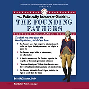The Politically Incorrect Guide to the Founding Fathers Hörbuch