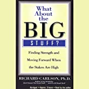 What About the Big Stuff?: Finding Strength and Moving Forward When the Staked Are High | [Richard Carlson]