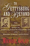 img - for To Gettysburg And Beyond: The Parallel Lives of Joshua Lawrence Chamberlain and Edward Porter Alexander book / textbook / text book