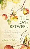 The Days Between: Blessings, Poems, and Directions of the Heart for the Jewish High Holiday Season (HBI Series on Jewish Women)