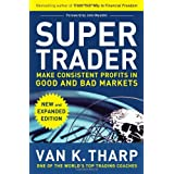 Super Trader, Expanded Edition: Make Consistent Profits in Good and Bad Marketsby Van Tharp