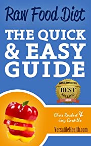 Raw Food Diet: The Quick & Easy Guide (Versatile Health Guides)