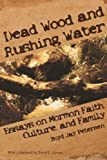img - for Dead Wood and Rushing Water: Essays on Mormon Faith, Culture, and Family book / textbook / text book