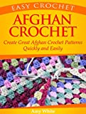Easy Crochet: Afghan Crochet: Create Great Afghan Patterns Quickly and Easily