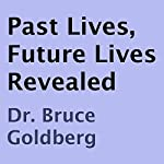 Past Lives, Future Lives Revealed | Bruce Goldberg