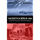 The Death of Berlin 1944 - A Story of Holocaust, Survival & Revenge