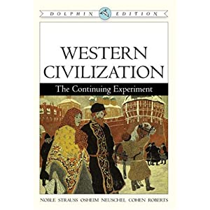 Western Civilization: The Continuing Experiment, Dolphin Edition Thomas F. X. Noble, Barry Strauss, Duane Osheim and Kristen Neuschel