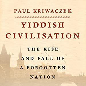 Yiddish Civilisation: The Rise and Fall of a Forgotten Nation | [Paul Kriwaczek]
