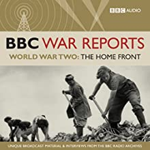 The BBC War Reports: The Second World War: The Home Front (       UNABRIDGED) by BBC Audiobooks Narrated by Richard Baker