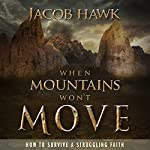 When Mountains Won't Move: How to Survive a Struggling Faith | Jacob Hawk