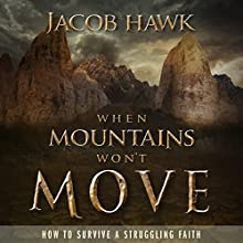 When Mountains Won't Move: How to Survive a Struggling Faith (       UNABRIDGED) by Jacob Hawk Narrated by Michael Heuer