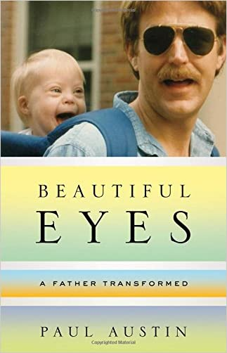 Beautiful Eyes: A Father Transformed written by Paul Austin