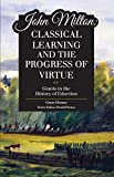 img - for John Milton: Classical Learning and the Progress of Virtue book / textbook / text book