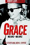 Grace: Her Lives - Her Loves: The startling royal exposé