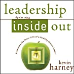 Leadership from the Inside Out: Examining the Inner Life of a Healthy Church Leader (       UNABRIDGED) by Kevin G. Harney Narrated by Patrick Lawlor
