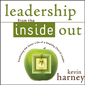 Leadership from the Inside Out: Examining the Inner Life of a Healthy Church Leader | [Kevin G. Harney]