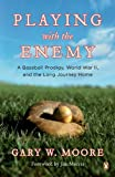 Playing with the Enemy: A Baseball Prodigy, World War II, and the Long Journey Home [Paperback]