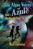 The Algae Voices of Azule - Book 3:  Finding the Lost (Volume 3)