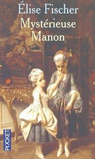 Myst�rieuse Manon par Elise Fischer
