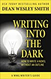 Writing into the Dark: How to Write a Novel without an Outline (WMG Writer's Guides Book 9)
