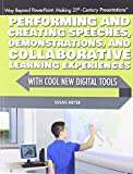 img - for Performing and Creating Speeches, Demonstrations, and Collaborative Learning Experiences with Cool New Digital Tools (Way Beyond Powerpoint: Making 21st-Century Presentations) book / textbook / text book