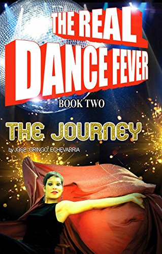 Jose Echevarria - The Real Dance Fever: Book Two, The Journey: The music and the love never really end. (English Edition)