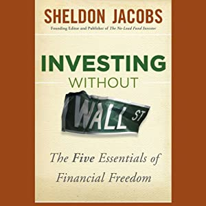 Investing Without Wall Street: The Five Essentials of Financial Freedom | [Sheldon Jacobs]