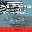 Twenty-Three Minutes to Eternity: The Final Voyage of the Escort Carrier USS Liscome Bay Audiobook by James L. Noles Jr. Narrated by David Randall Hunter