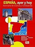 Espana Ayer Y Hoy: Itinerario De Culutra Y Civilizacion (Spanish Edition)