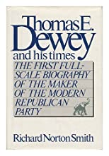 Thomas E. Dewey and His Times