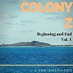 Beginning and End: Colony Z, Volume 4   Luke Shephard