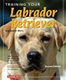 Training Your Labrador Retriever (Training Your Dog Series)