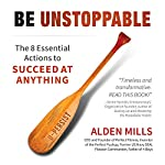 Be Unstoppable: The 8 Essential Actions to Succeed at Anything | Alden M. Mills