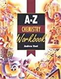 A-z Chemistry Workbook (A-Z Series) (034079982X) by Hunt, Andrew