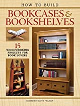 How To Build Bookcases & Bookshelves: 15 Woodworking Projects For Book Lovers From Popular Woodworking Books