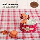 Mini mascottes en laine feutrée. + de 50 modèles faciles à réaliser !
