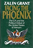 Facing the Phoenix: The CIA and the Political Defeat of the United States in Vietnam