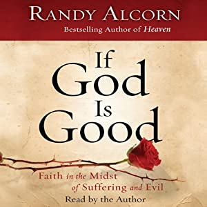 If God Is Good: Faith in the Midst of Suffering and Evil | [Randy Alcorn]
