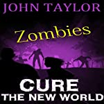 Zombies: Cure: The New World, Book 4 (       UNABRIDGED) by John Taylor Narrated by Sean Wybrant