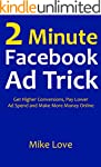 Two Minute Facebook Ad Trick: Get Hig...