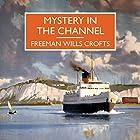 Mystery in the Channel Hörbuch von Freeman Wills Crofts Gesprochen von: Gordon Griffin