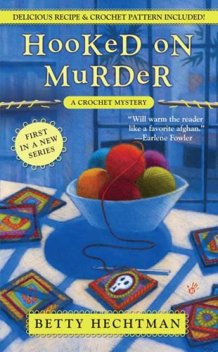 Hooked on Murder (A Crochet Mystery), Betty Hechtman