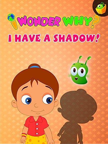 I Wonder Why? I Have A Shadow!