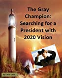 img - for The Gray Champion: Searching for a President with 2020 Vision book / textbook / text book