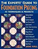Experts' Guide to Foundation Piecing: 15 Techniques & Projects from Barbara Barber Carol Doak Cynthia England Caryl Bryer Fallert Lynn Graves ... Grossman-Solomon Eileen Sullivan Barb Vlack