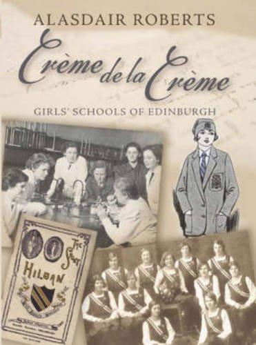 Creme de la Creme: Girls' Schools of Edinburgh by Alasdair Roberts (2007-12-05)