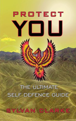 PROTECT YOU: THE ULTIMATE SELF DEFENCE GUIDE