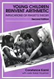 Young Children Reinvent Arithmetic: Implications of Piaget's Theory, Second Edition (Early Childhood Education Series) by Constance Kamii Leslie Baker Housman (1999-10-01) Paperback Rating