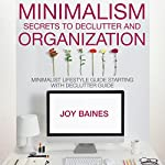 Minimalism: Secrets to Declutter and Organization | Joy Baines
