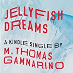 Jellyfish Dreams | M. Thomas Gammarino